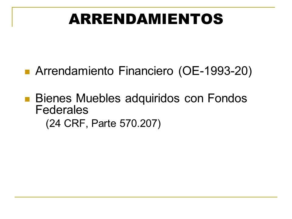 ARRENDAMIENTOS Arrendamiento Financiero (OE-1993-20) Bienes Muebles adquiridos con Fondos Federales (24 CRF, Parte 570.207)