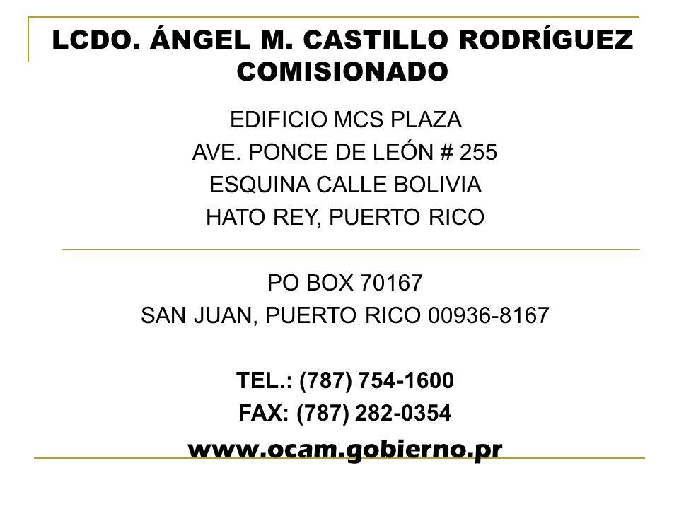 LCDO. ÁNGEL M. CASTILLO RODRÍGUEZ COMISIONADO EDIFICIO MCS PLAZA AVE. PONCE DE LEÓN # 255 ESQUINA CALLE BOLIVIA HATO REY, PUERTO RICO PO BOX 70167 SAN