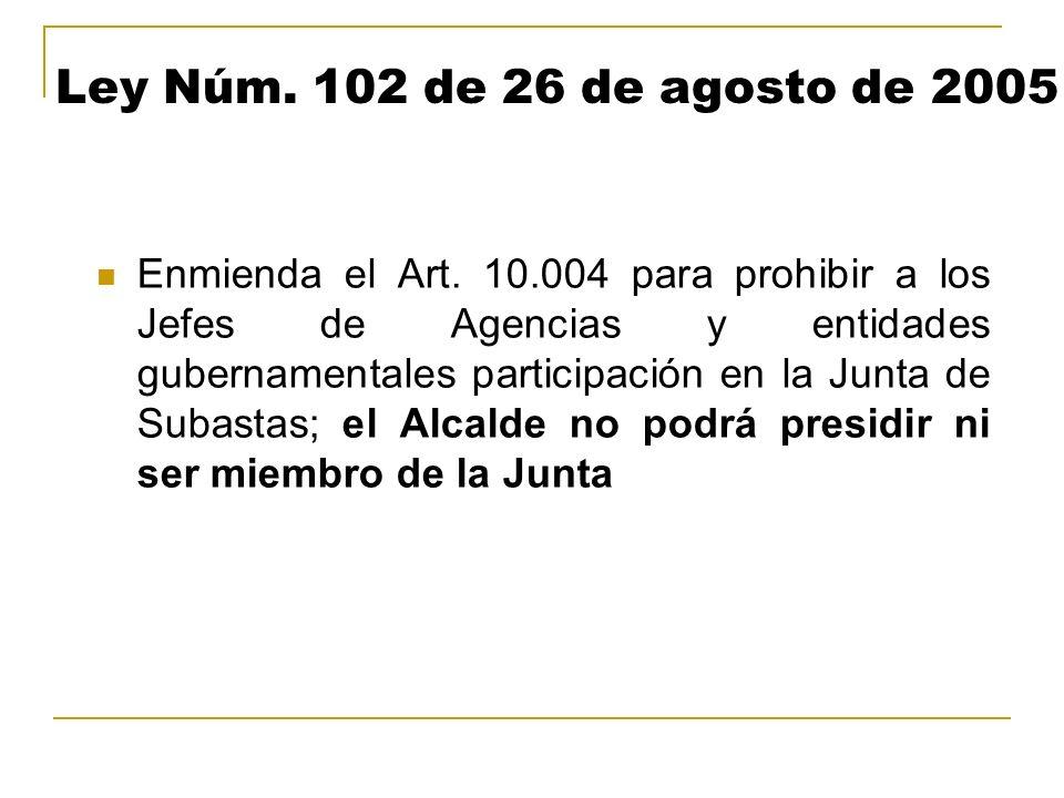 Ley Núm. 102 de 26 de agosto de 2005 Enmienda el Art. 10.004 para prohibir a los Jefes de Agencias y entidades gubernamentales participación en la Jun