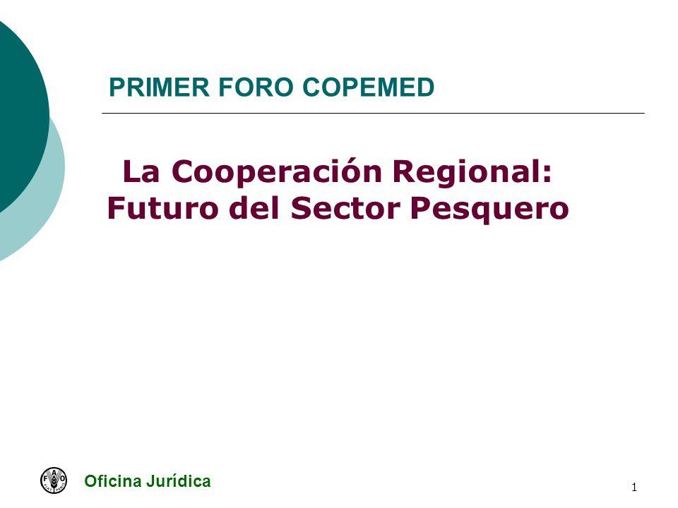 Oficina Jurídica 1 PRIMER FORO COPEMED La Cooperación Regional: Futuro del Sector Pesquero