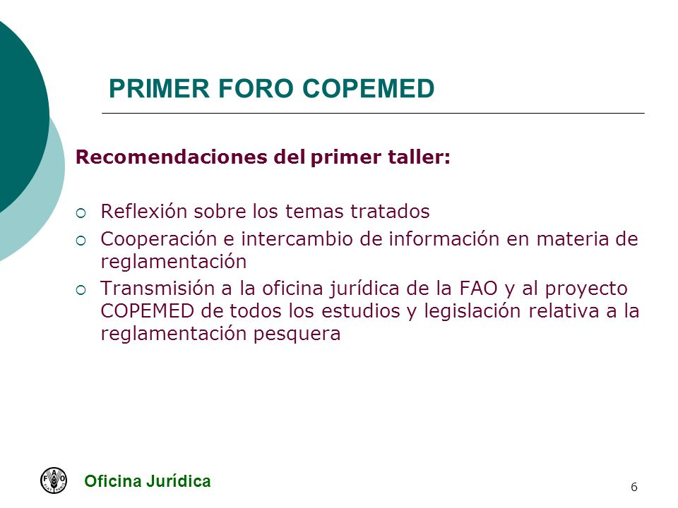 Oficina Jurídica 6 PRIMER FORO COPEMED Recomendaciones del primer taller: Reflexión sobre los temas tratados Cooperación e intercambio de información