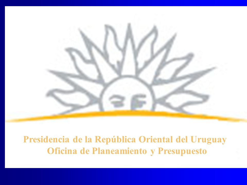 Presidencia de la República Oriental del Uruguay Oficina de Planeamiento y Presupuesto