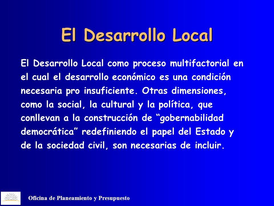 Oficina de Planeamiento y Presupuesto El Desarrollo Local El Desarrollo Local como proceso multifactorial en el cual el desarrollo económico es una condición necesaria pro insuficiente.