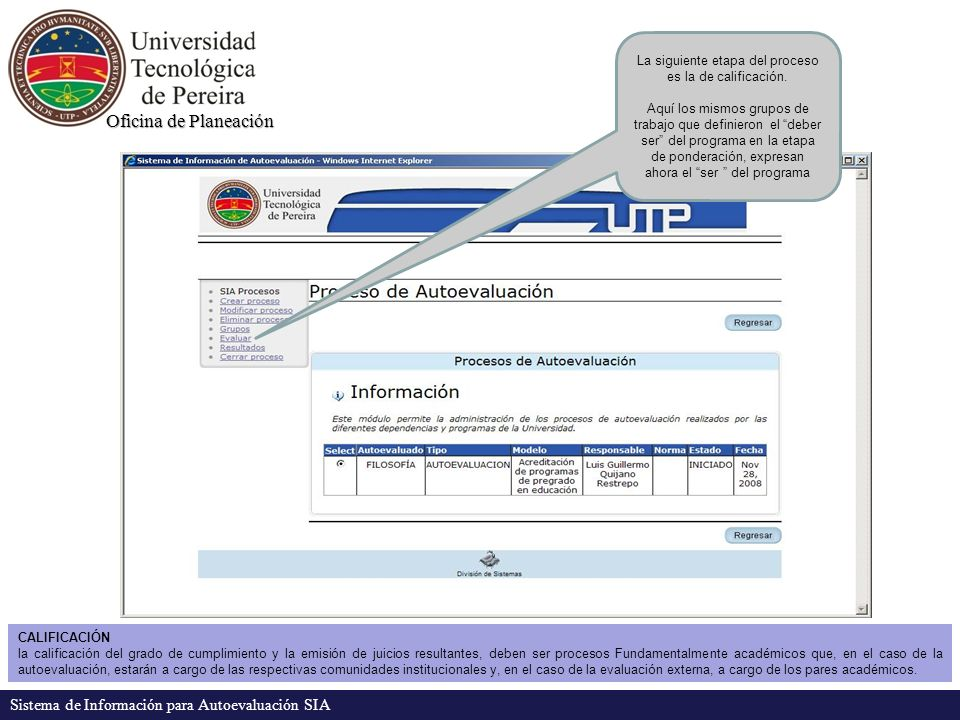 Oficina de Planeación Sistema de Información para Autoevaluación SIA La siguiente etapa del proceso es la de calificación. Aquí los mismos grupos de t