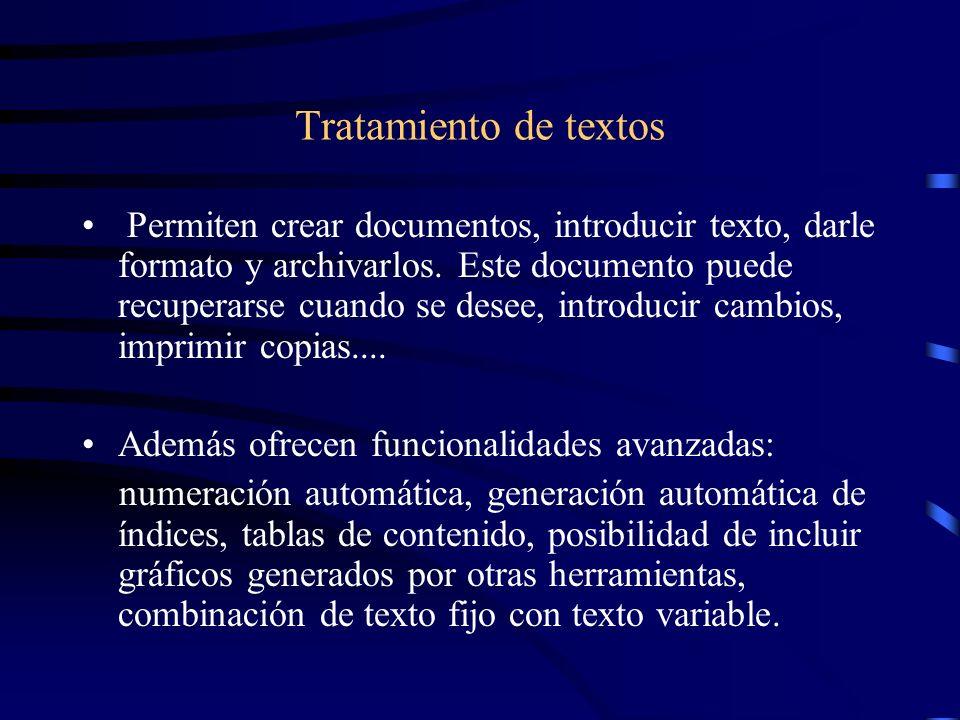 Tratamiento de textos Permiten crear documentos, introducir texto, darle formato y archivarlos. Este documento puede recuperarse cuando se desee, intr
