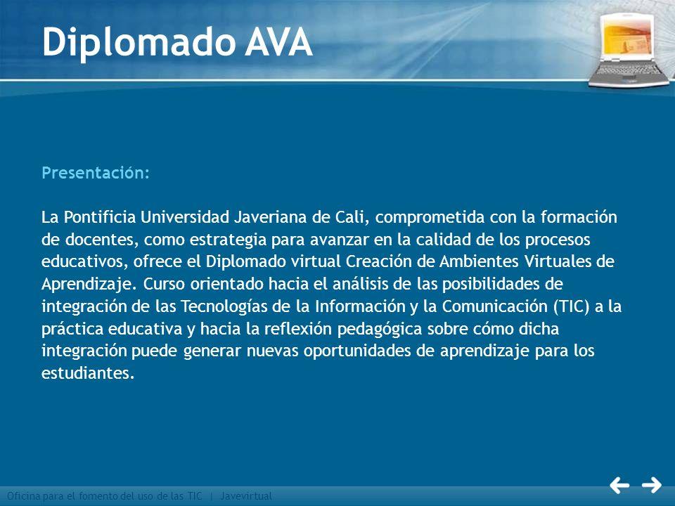 Oficina para el fomento del uso de las TIC | Javevirtual Diplomado AVA Presentación: La Pontificia Universidad Javeriana de Cali, comprometida con la
