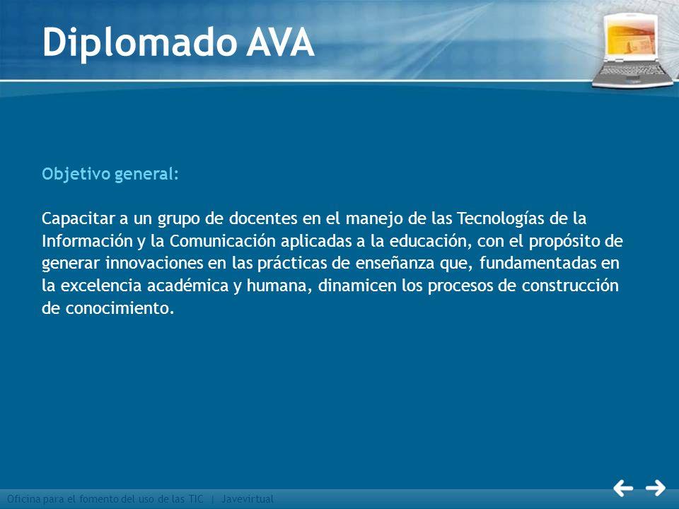 Oficina para el fomento del uso de las TIC | Javevirtual Diplomado AVA Objetivo general: Capacitar a un grupo de docentes en el manejo de las Tecnolog