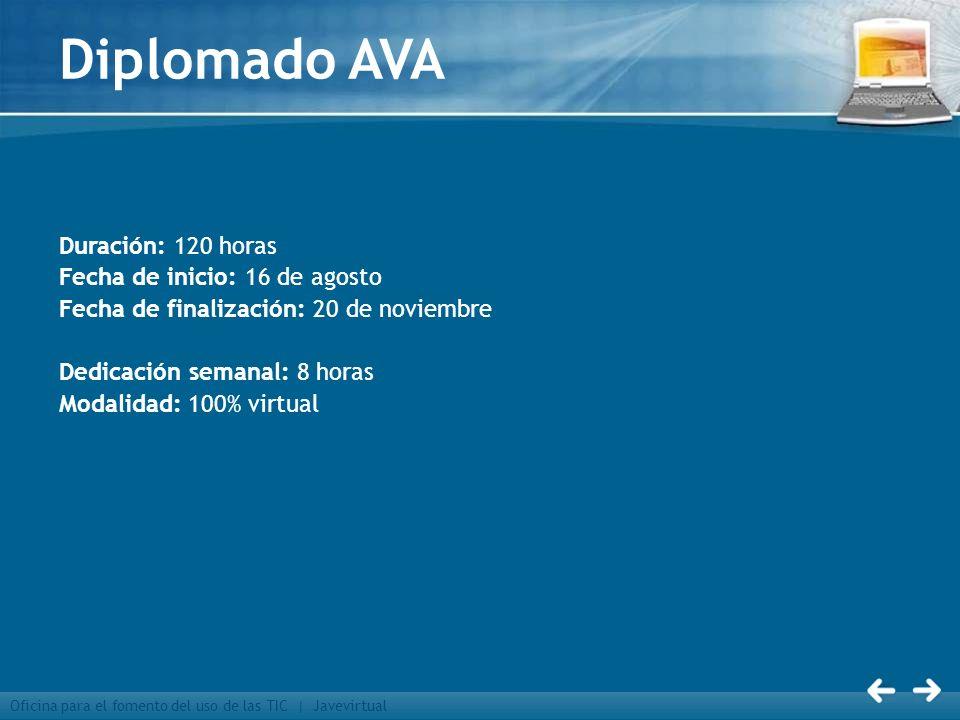 Oficina para el fomento del uso de las TIC | Javevirtual Diplomado AVA Duración: 120 horas Fecha de inicio: 16 de agosto Fecha de finalización: 20 de