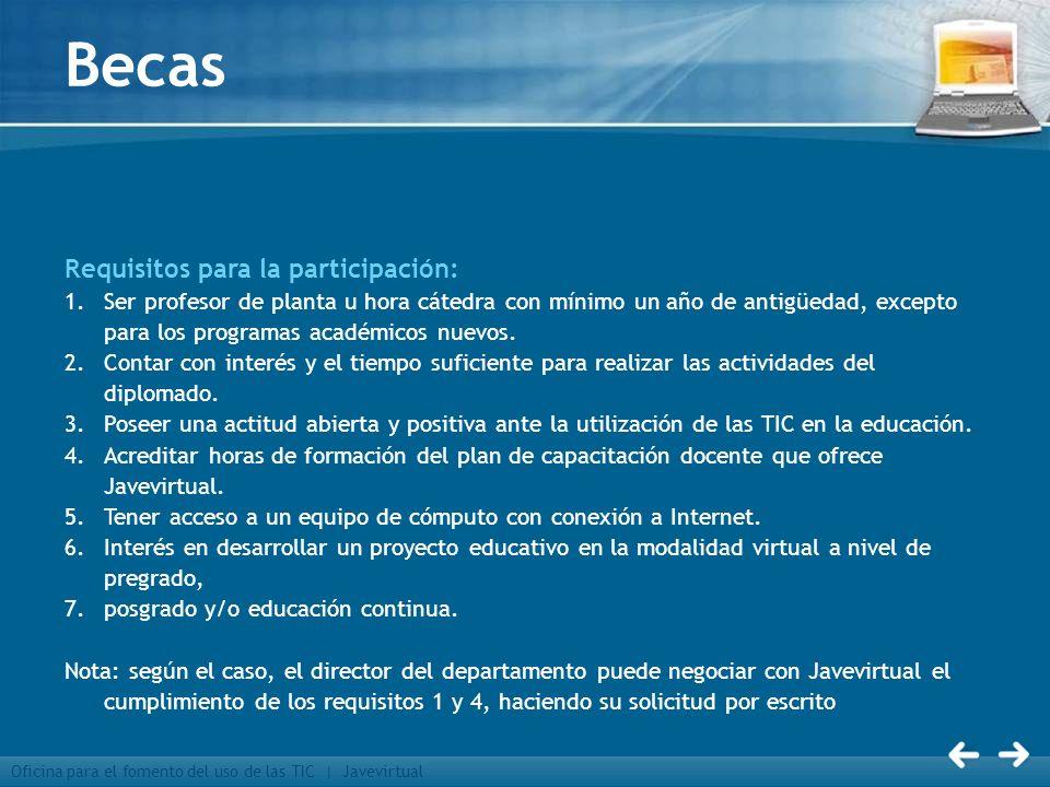 Oficina para el fomento del uso de las TIC | Javevirtual Becas Requisitos para la participación: 1.Ser profesor de planta u hora cátedra con mínimo un