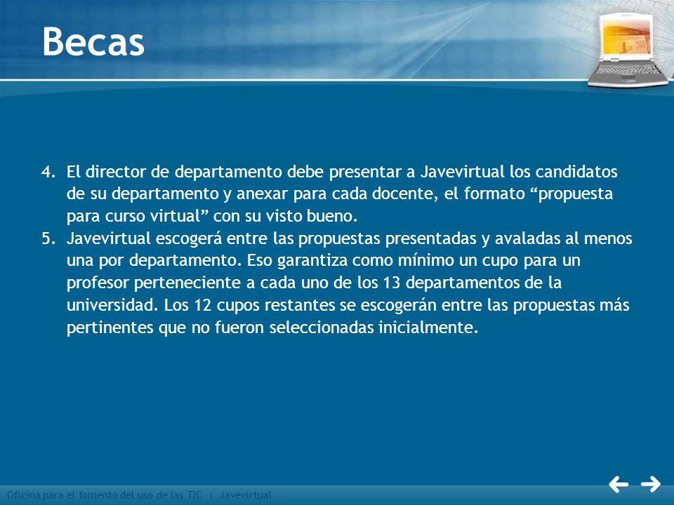 Oficina para el fomento del uso de las TIC | Javevirtual Becas 4.El director de departamento debe presentar a Javevirtual los candidatos de su departa
