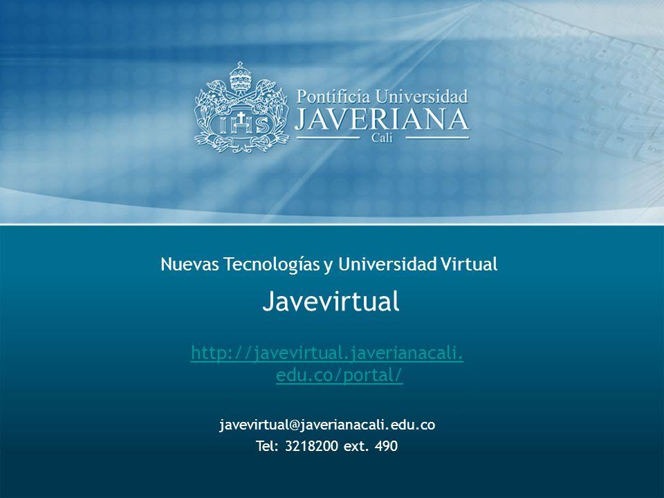 Nuevas Tecnologías y Universidad Virtual Javevirtual http://javevirtual.javerianacali. edu.co/portal/ javevirtual@javerianacali.edu.co Tel: 3218200 ex