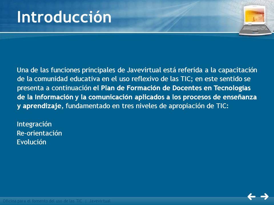 Oficina para el fomento del uso de las TIC | Javevirtual Introducción Una de las funciones principales de Javevirtual está referida a la capacitación