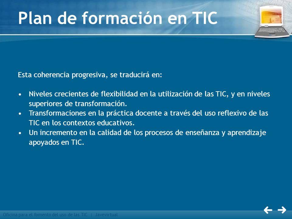 Oficina para el fomento del uso de las TIC | Javevirtual Plan de formación en TIC Esta coherencia progresiva, se traducirá en: Niveles crecientes de f