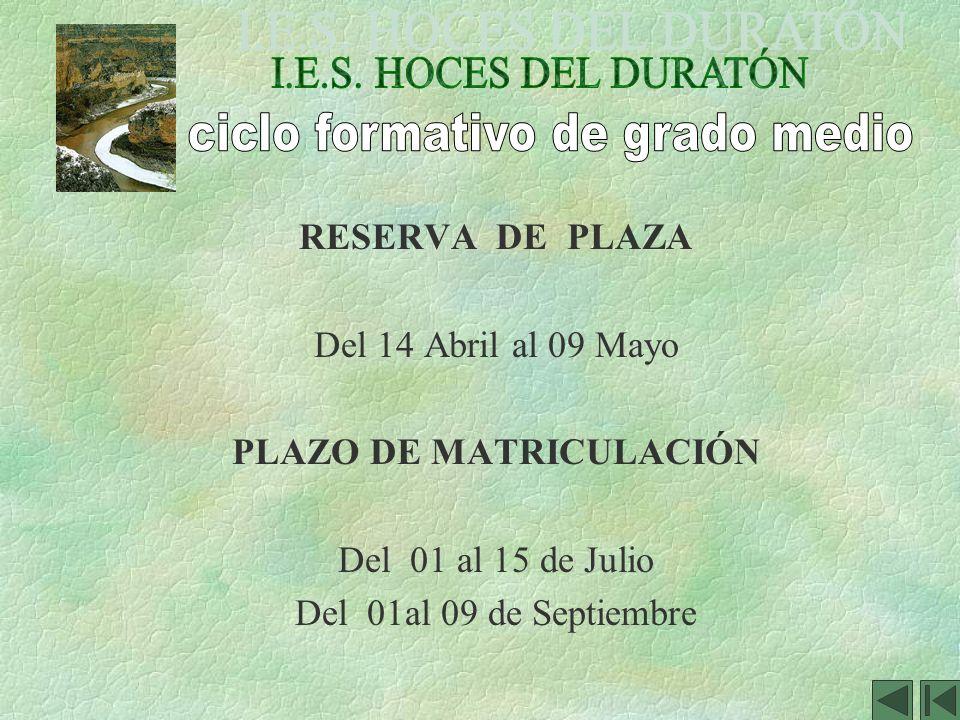 RESERVA DE PLAZA Del 14 Abril al 09 Mayo PLAZO DE MATRICULACIÓN Del 01 al 15 de Julio Del 01al 09 de Septiembre