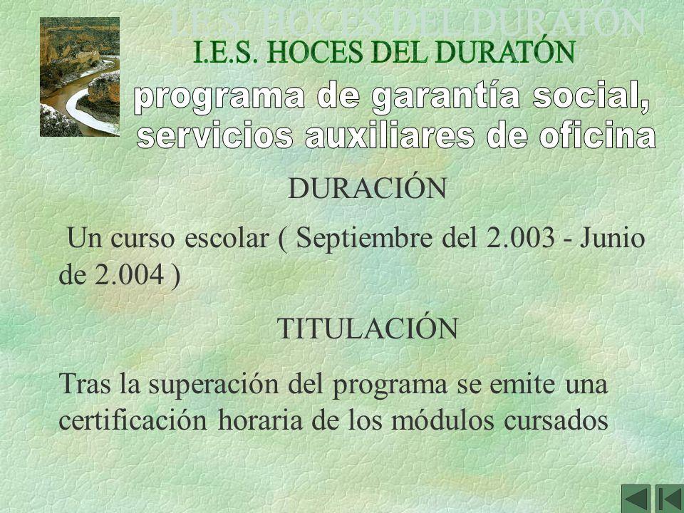 DURACIÓN Un curso escolar ( Septiembre del 2.003 - Junio de 2.004 ) TITULACIÓN Tras la superación del programa se emite una certificación horaria de l