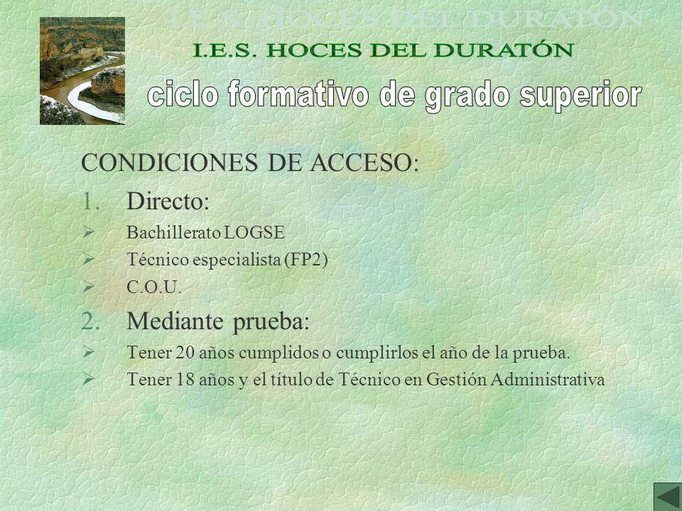 CONDICIONES DE ACCESO: 1.Directo: Bachillerato LOGSE Técnico especialista (FP2) C.O.U. 2.Mediante prueba: Tener 20 años cumplidos o cumplirlos el año