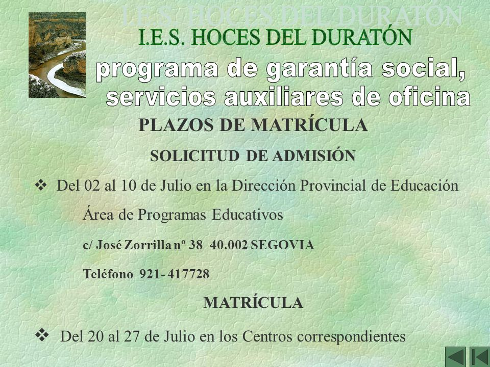 PLAZOS DE MATRÍCULA SOLICITUD DE ADMISIÓN Del 02 al 10 de Julio en la Dirección Provincial de Educación Área de Programas Educativos c/ José Zorrilla