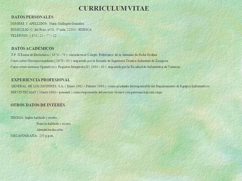 CURRICULUM VITAE DATOS PERSONALES NOMBRE Y APELLIDOS: Nuria Mallagón González DOMICILIO: C/ del Pozo, nº28, 3º izda. 22004 - HUESCA TELÉFONO: ( 974 )