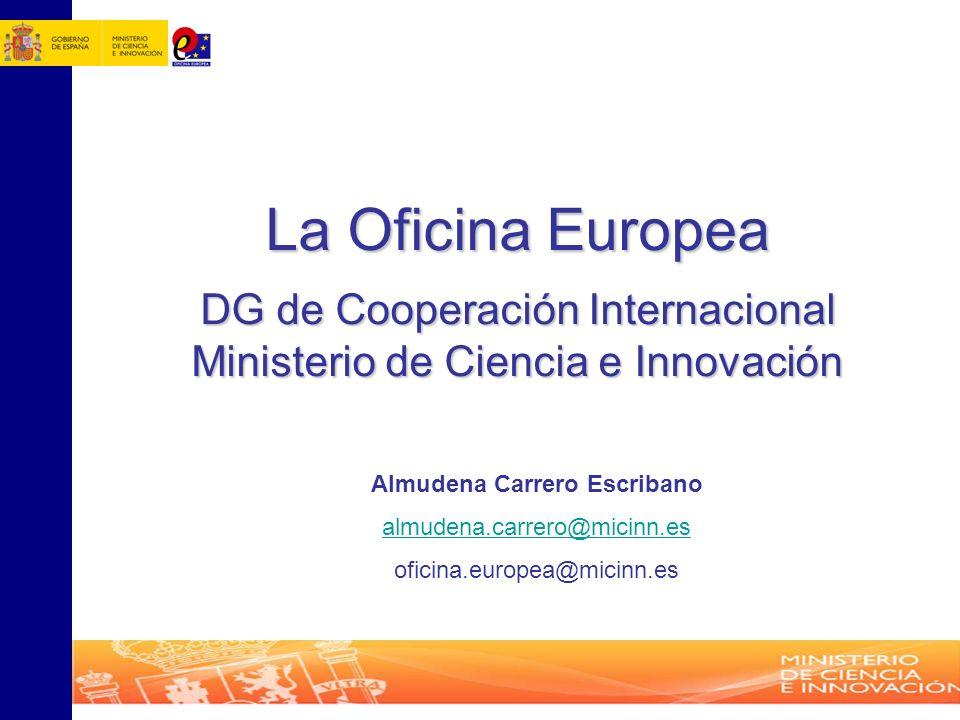 La Oficina Europea DG de Cooperación Internacional Ministerio de Ciencia e Innovación Almudena Carrero Escribano almudena.carrero@micinn.es oficina.eu