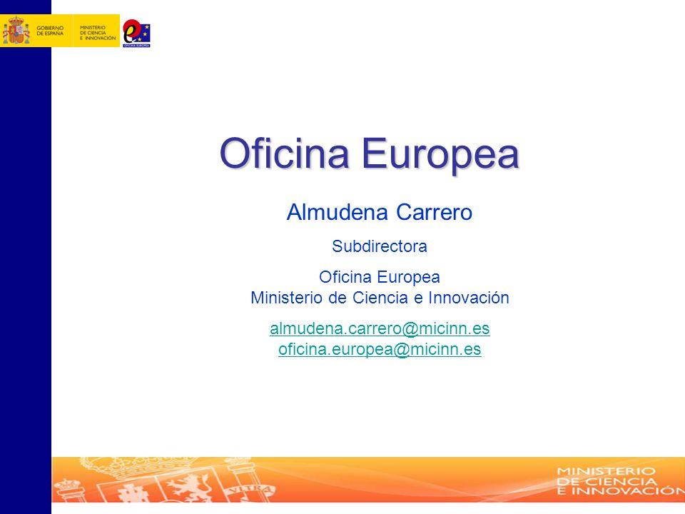 Almudena Carrero Subdirectora Oficina Europea Ministerio de Ciencia e Innovación almudena.carrero@micinn.es oficina.europea@micinn.es Oficina Europea