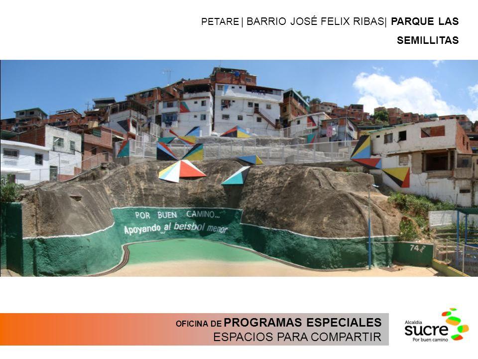 OFICINA DE PROGRAMAS ESPECIALES ESPACIOS PARA COMPARTIR PETARE | BARRIO JOSÉ FELIX RIBAS| PARQUE LAS SEMILLITAS