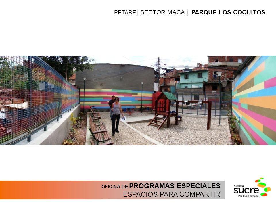 OFICINA DE PROGRAMAS ESPECIALES ESPACIOS PARA COMPARTIR PETARE | SECTOR MACA | PARQUE LOS COQUITOS