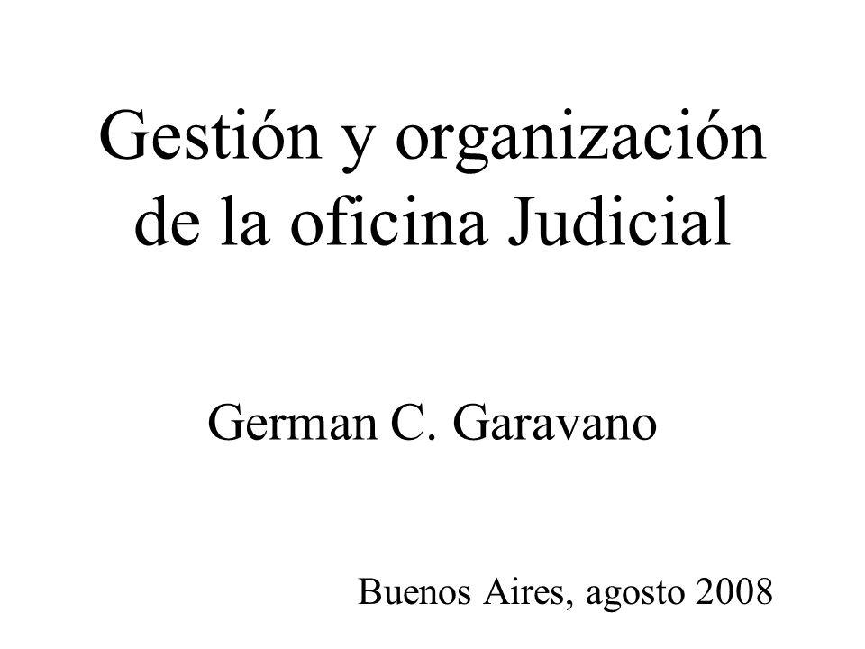 Gestión y organización de la oficina Judicial German C. Garavano Buenos Aires, agosto 2008