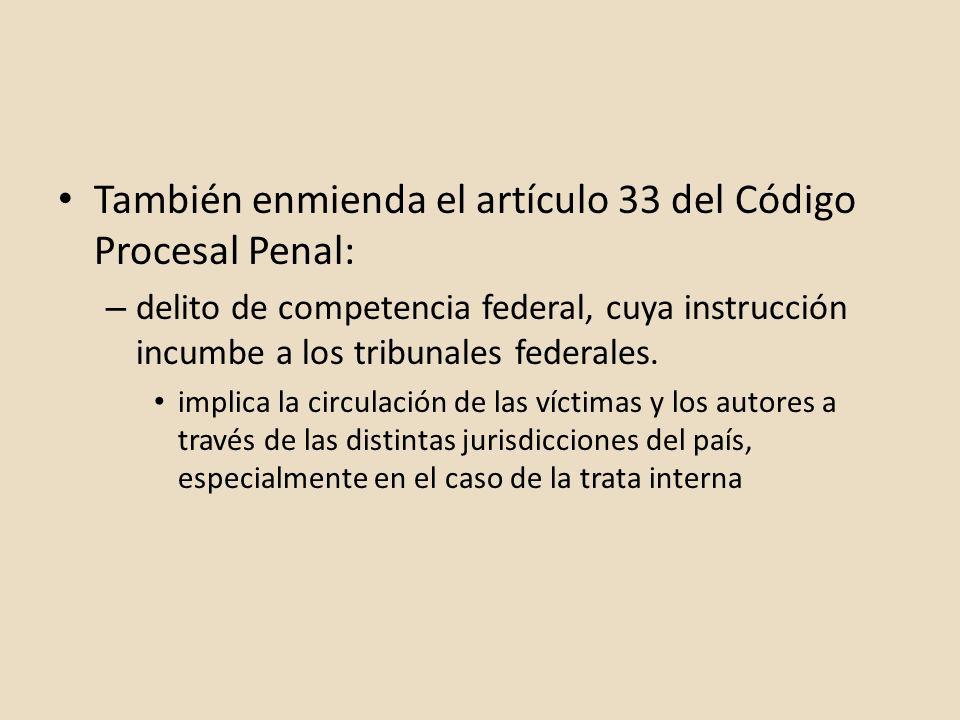 También enmienda el artículo 33 del Código Procesal Penal: – delito de competencia federal, cuya instrucción incumbe a los tribunales federales. impli