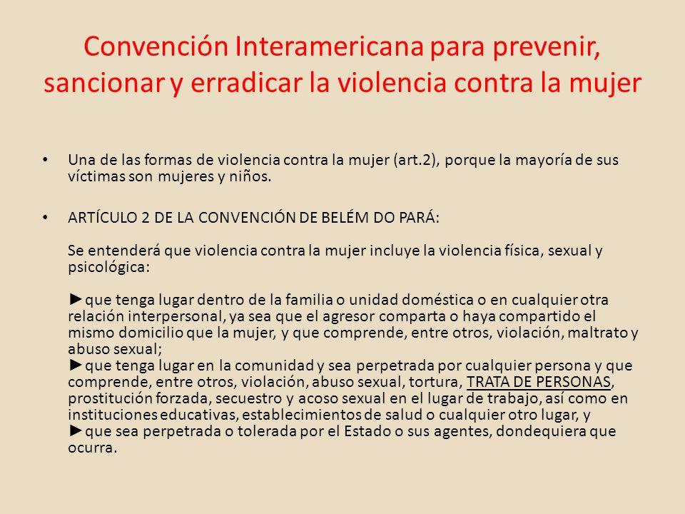 Convención Interamericana para prevenir, sancionar y erradicar la violencia contra la mujer Una de las formas de violencia contra la mujer (art.2), po