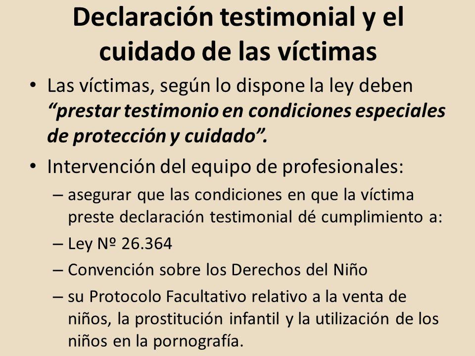 Declaración testimonial y el cuidado de las víctimas Las víctimas, según lo dispone la ley deben prestar testimonio en condiciones especiales de prote