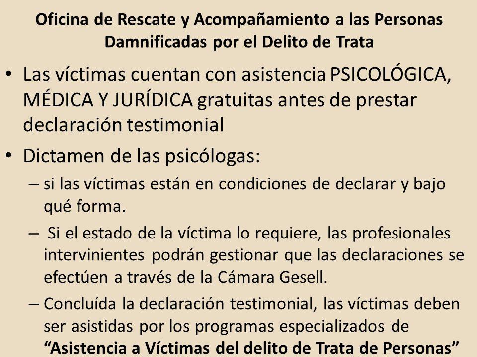 Oficina de Rescate y Acompañamiento a las Personas Damnificadas por el Delito de Trata Las víctimas cuentan con asistencia PSICOLÓGICA, MÉDICA Y JURÍD
