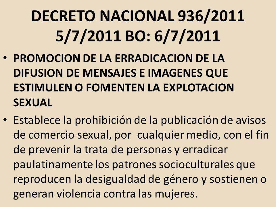 DECRETO NACIONAL 936/2011 5/7/2011 BO: 6/7/2011 PROMOCION DE LA ERRADICACION DE LA DIFUSION DE MENSAJES E IMAGENES QUE ESTIMULEN O FOMENTEN LA EXPLOTA