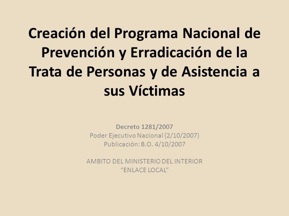 Creación del Programa Nacional de Prevención y Erradicación de la Trata de Personas y de Asistencia a sus Víctimas Decreto 1281/2007 Poder Ejecutivo N