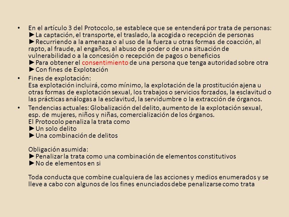 En el artículo 3 del Protocolo, se establece que se entenderá por trata de personas: La captación, el transporte, el traslado, la acogida o recepción