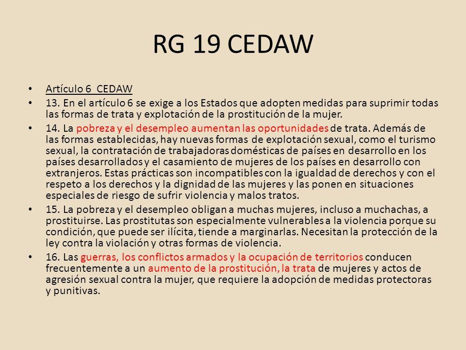 RG 19 CEDAW Artículo 6 CEDAW 13. En el artículo 6 se exige a los Estados que adopten medidas para suprimir todas las formas de trata y explotación de