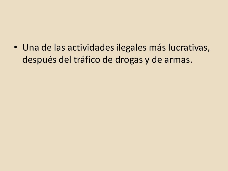 Una de las actividades ilegales más lucrativas, después del tráfico de drogas y de armas.