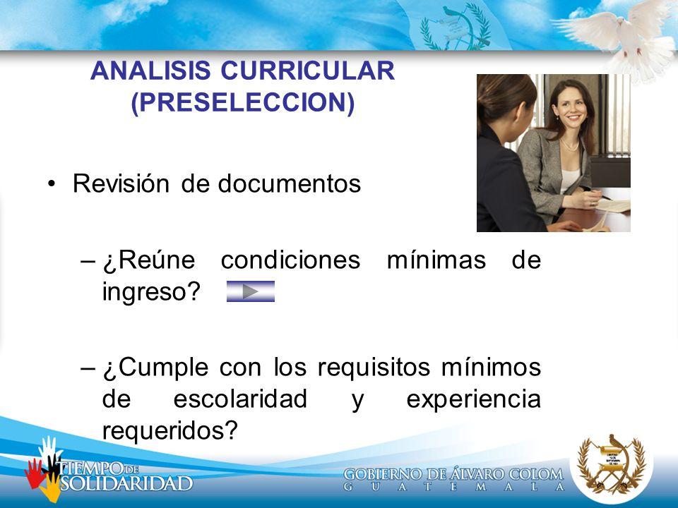 ANALISIS CURRICULAR (PRESELECCION) Revisión de documentos –¿Reúne condiciones mínimas de ingreso? –¿Cumple con los requisitos mínimos de escolaridad y