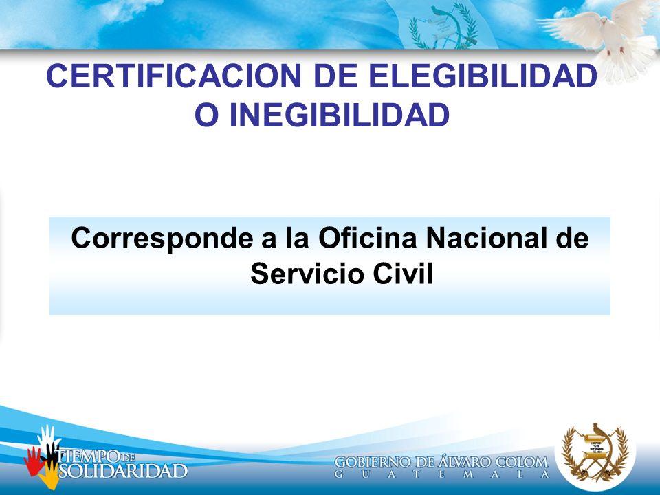 CERTIFICACION DE ELEGIBILIDAD O INEGIBILIDAD Corresponde a la Oficina Nacional de Servicio Civil
