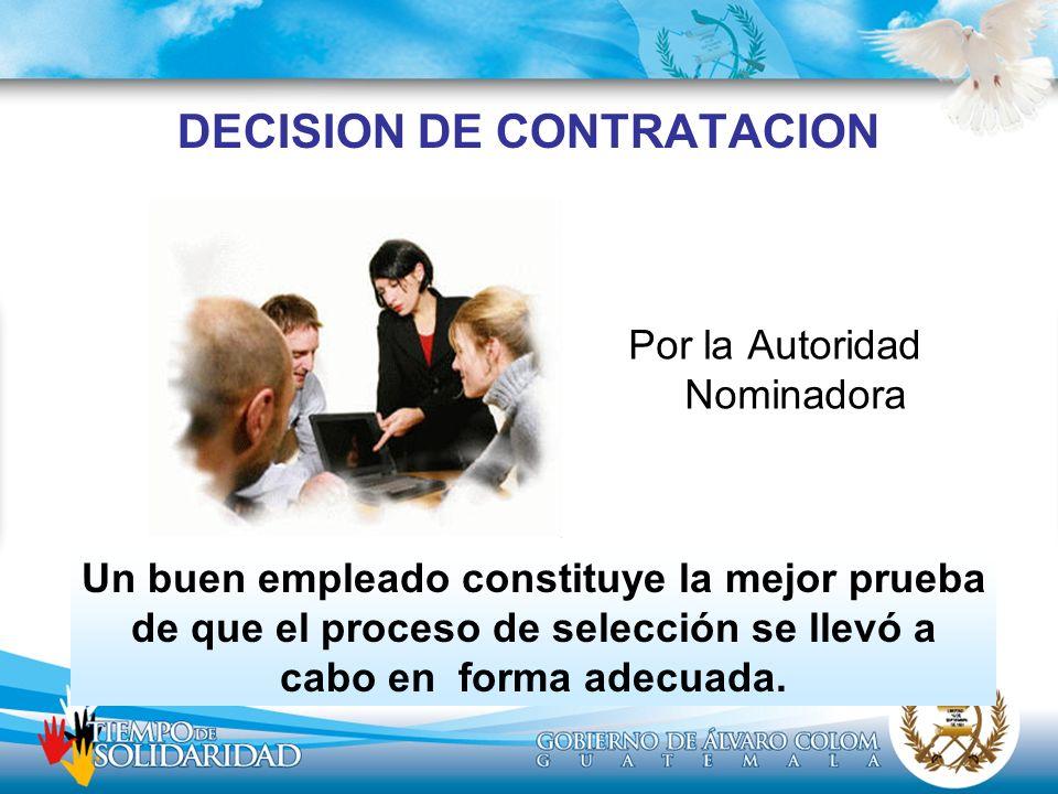 DECISION DE CONTRATACION Por la Autoridad Nominadora Un buen empleado constituye la mejor prueba de que el proceso de selección se llevó a cabo en for