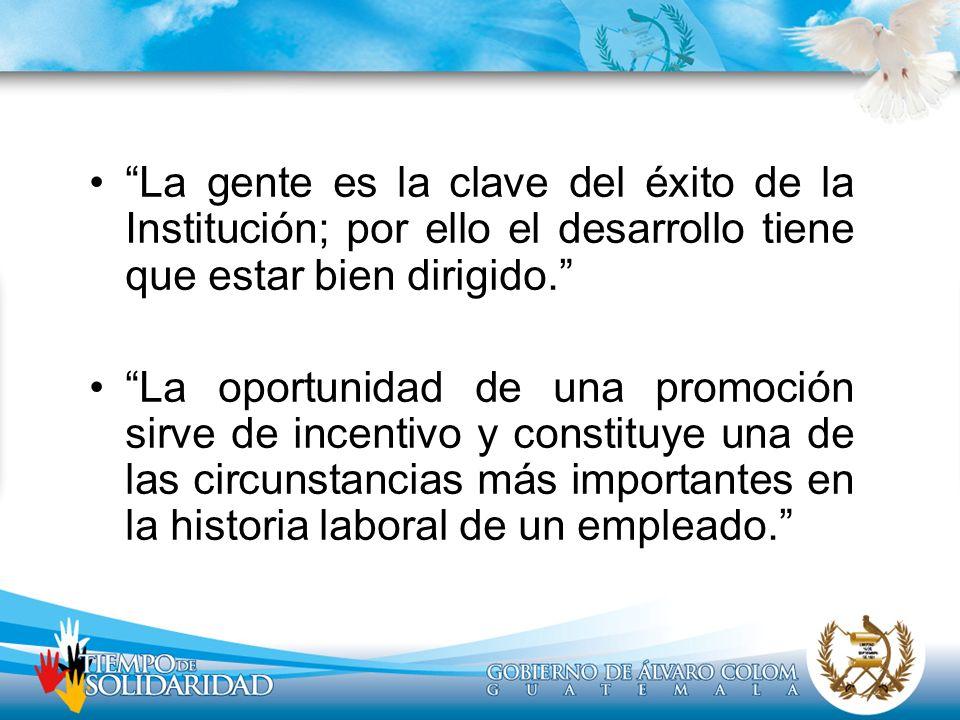 La gente es la clave del éxito de la Institución; por ello el desarrollo tiene que estar bien dirigido. La oportunidad de una promoción sirve de incen