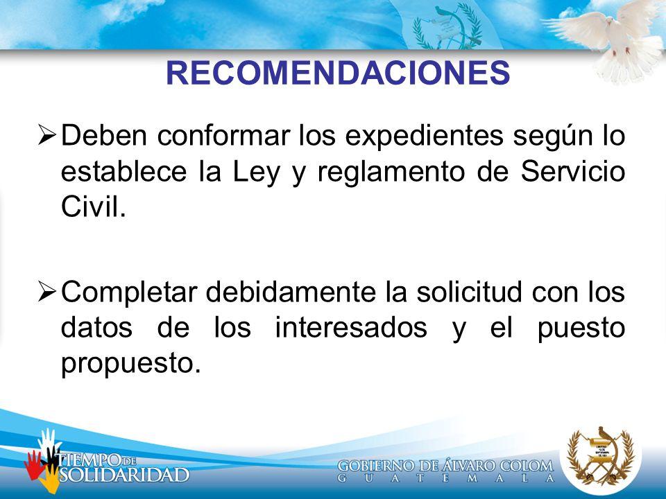 RECOMENDACIONES Deben conformar los expedientes según lo establece la Ley y reglamento de Servicio Civil. Completar debidamente la solicitud con los d