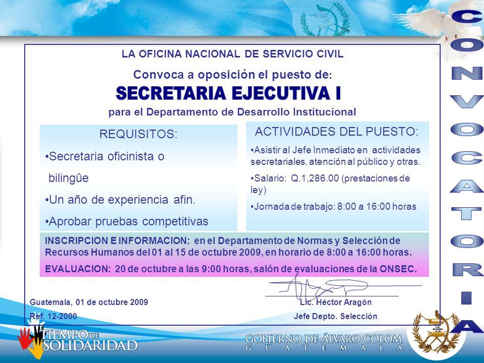 LA OFICINA NACIONAL DE SERVICIO CIVIL Convoca a oposición el puesto de : para el Departamento de Desarrollo Institucional Guatemala, 01 de octubre 200