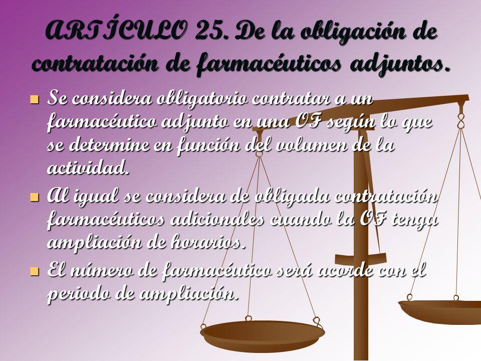 ARTÍCULO 25. De la obligación de contratación de farmacéuticos adjuntos. Se considera obligatorio contratar a un farmacéutico adjunto en una OF según