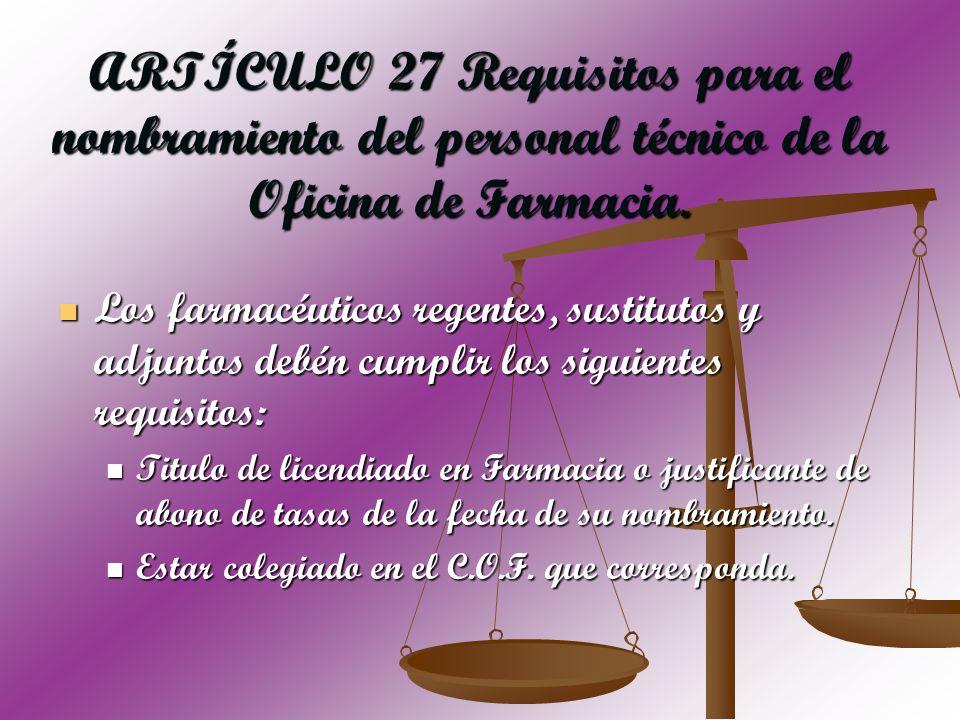 ARTÍCULO 27 Requisitos para el nombramiento del personal técnico de la Oficina de Farmacia. Los farmacéuticos regentes, sustitutos y adjuntos debén cu