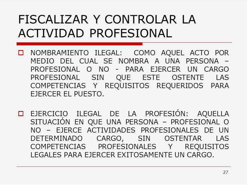 FISCALIZAR Y CONTROLAR LA ACTIVIDAD PROFESIONAL NOMBRAMIENTO ILEGAL: COMO AQUEL ACTO POR MEDIO DEL CUAL SE NOMBRA A UNA PERSONA – PROFESIONAL O NO - P