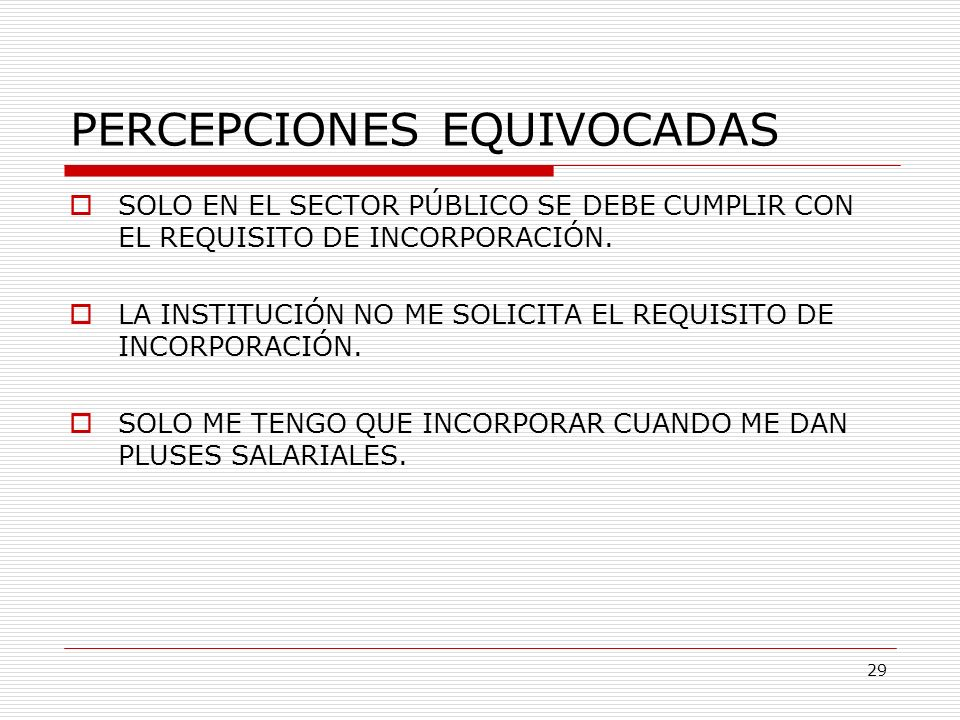 PERCEPCIONES EQUIVOCADAS SOLO EN EL SECTOR PÚBLICO SE DEBE CUMPLIR CON EL REQUISITO DE INCORPORACIÓN. LA INSTITUCIÓN NO ME SOLICITA EL REQUISITO DE IN