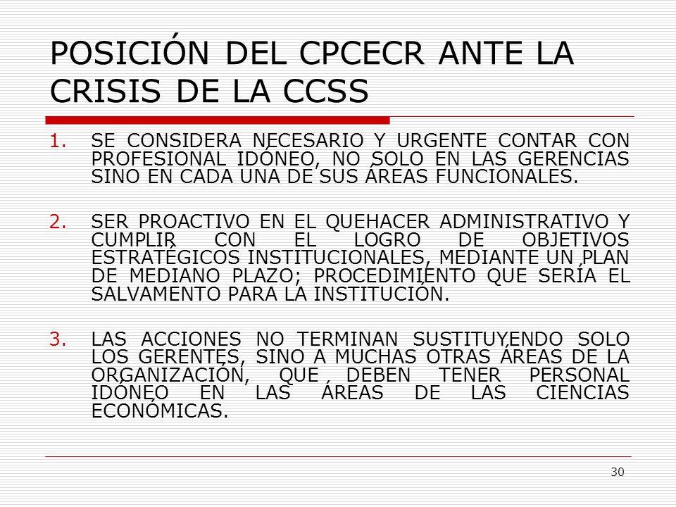 POSICIÓN DEL CPCECR ANTE LA CRISIS DE LA CCSS 1.SE CONSIDERA NECESARIO Y URGENTE CONTAR CON PROFESIONAL IDÓNEO, NO SOLO EN LAS GERENCIAS SINO EN CADA