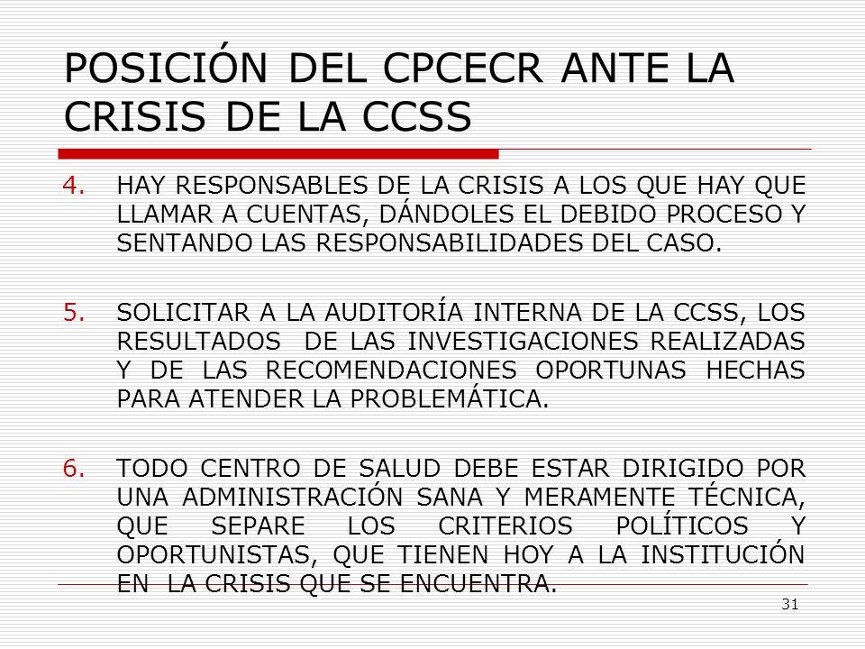 POSICIÓN DEL CPCECR ANTE LA CRISIS DE LA CCSS 4.HAY RESPONSABLES DE LA CRISIS A LOS QUE HAY QUE LLAMAR A CUENTAS, DÁNDOLES EL DEBIDO PROCESO Y SENTAND