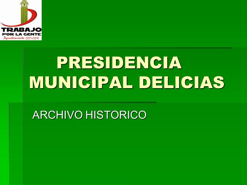PRESIDENCIA MUNICIPAL DELICIAS PRESIDENCIA MUNICIPAL DELICIAS ARCHIVO HISTORICO ARCHIVO HISTORICO