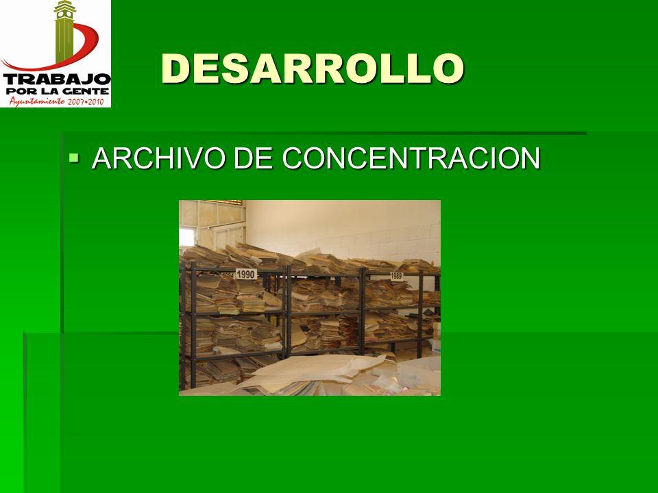 DESARROLLO DESARROLLO ARCHIVO DE CONCENTRACION ARCHIVO DE CONCENTRACION